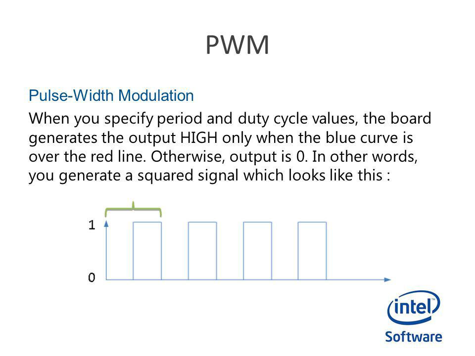 PWM Pulse-Width Modulation When you specify period and duty cycle values, the board generates the output HIGH only when the blue curve is over the red line.