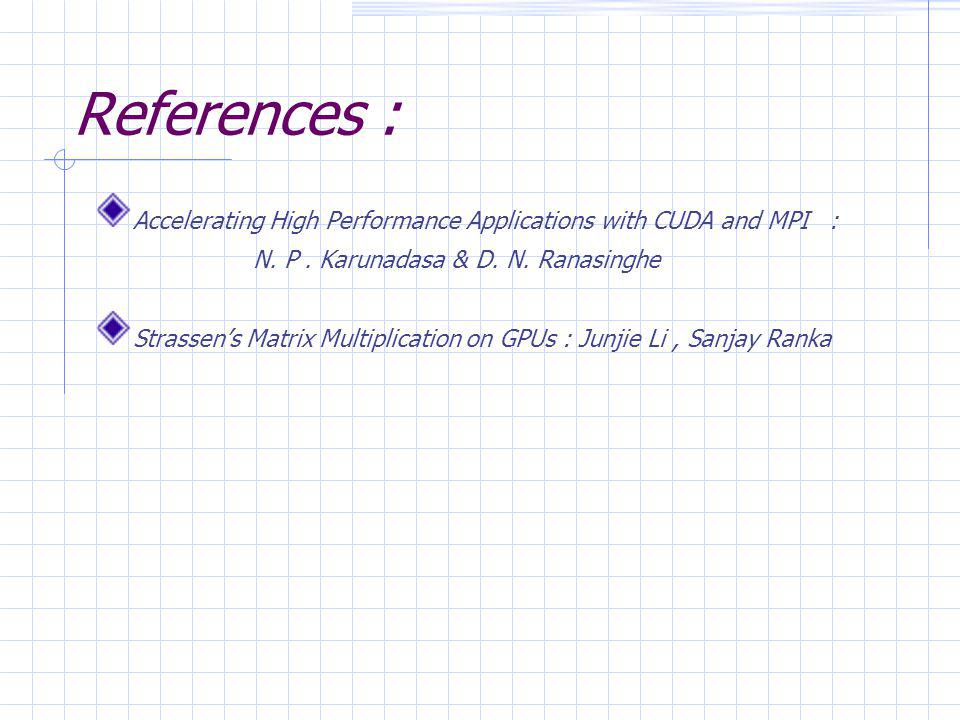 References : Accelerating High Performance Applications with CUDA and MPI : N.