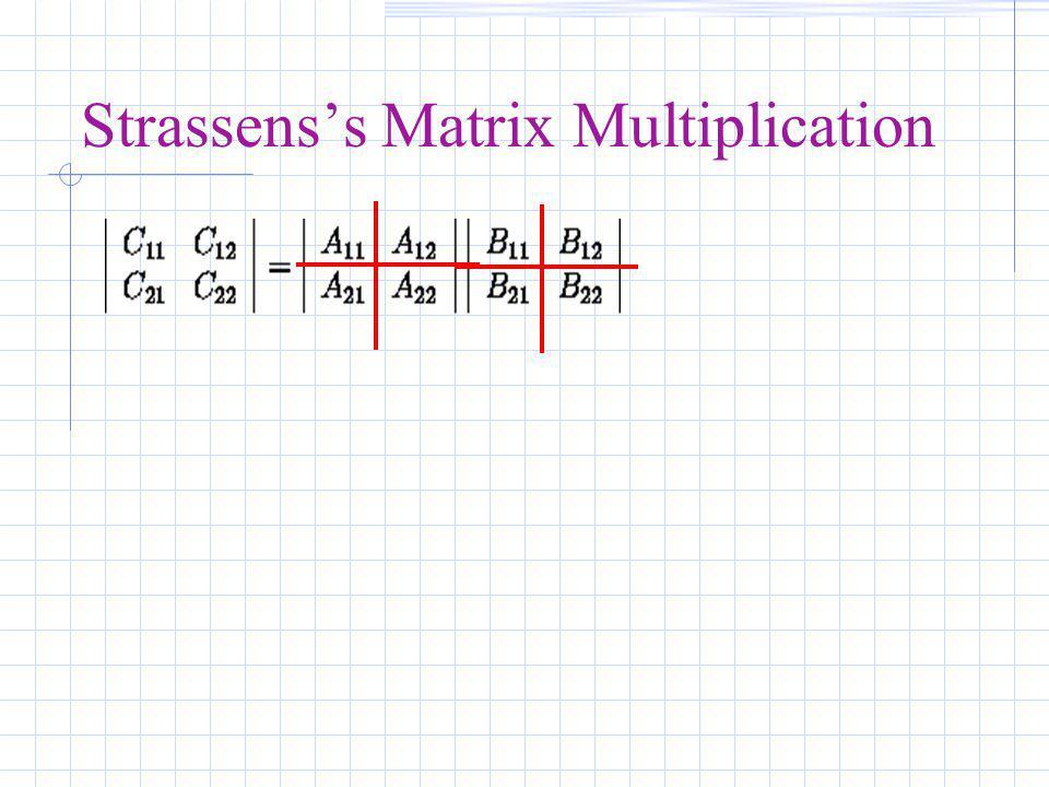 P 1 = (A 11 + A 22 )(B 11 +B 22 ) P 2 = (A 21 + A 22 ) * B 11 P 3 = A 11 * (B 12 - B 22 ) P 4 = A 22 * (B 21 - B 11 ) P 5 = (A 11 + A 12 ) * B 22 P 6 = (A 21 - A 11 ) * (B 11 + B 12 ) P 7 = (A 12 - A 22 ) * (B 21 + B 22 )