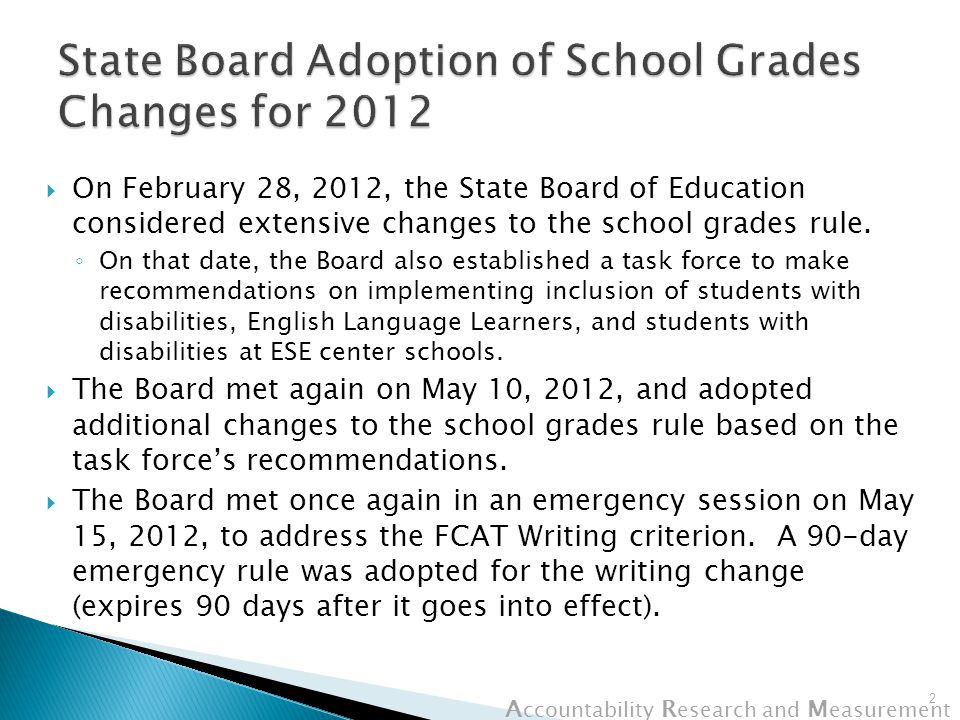 A ccountability R esearch and M easurement Revised Middle School Grading Scale (2011-12)  For 2011-12 through 2013-14, a 900-point scale applies: A = at least 590 points B = 560 to 589 points C = 490 to 559 points D = 445 to 489 points F = less than 445 points 33 (The grading scales for elementary schools and high schools are unchanged for 2011-12.) Civics (not applicable for 2011-12 or 2012-13)
