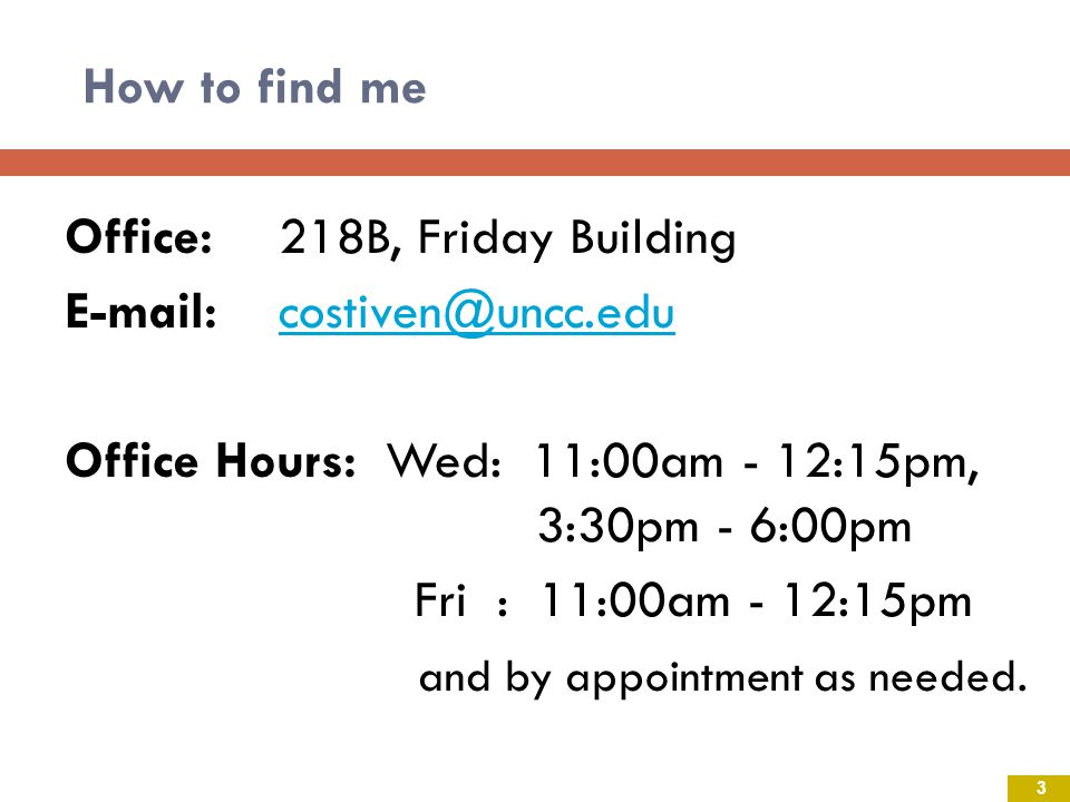 How to find me Grad Asst: Name ___, 218A Friday Bldg E-mail: econtutor@uncc.eduecontutor@uncc.edu My Website: www.belkcollege.uncc.edu/costiven www.belkcollege.uncc.edu/costiven (see website for test schedule, PowerPoint s, syllabus, etc) 4