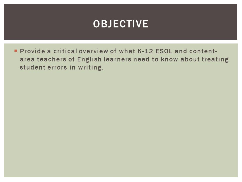  Provide a critical overview of what K-12 ESOL and content- area teachers of English learners need to know about treating student errors in writing.