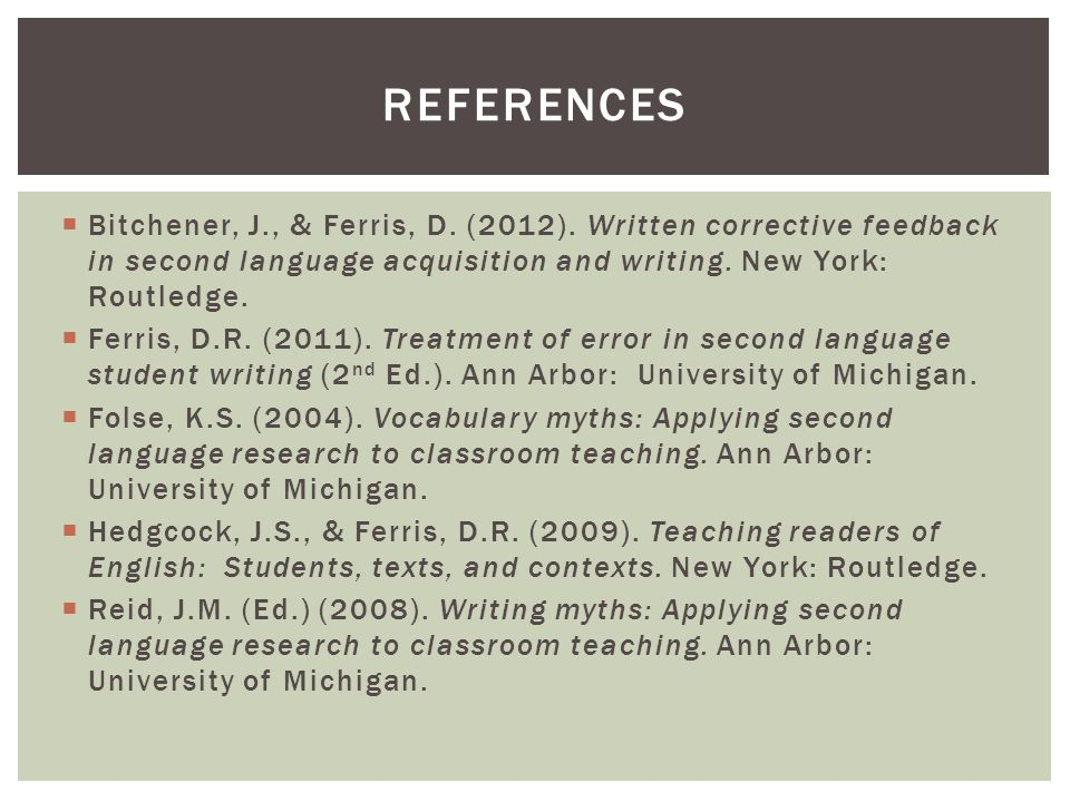  Bitchener, J., & Ferris, D. (2012). Written corrective feedback in second language acquisition and writing. New York: Routledge.  Ferris, D.R. (201