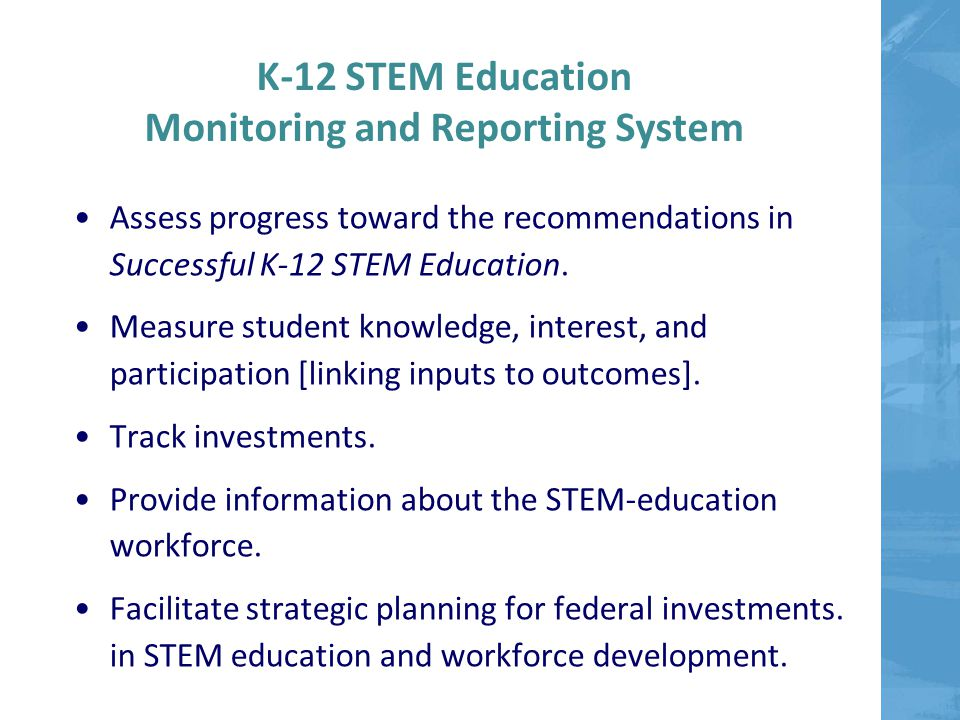 K-12 STEM Education Monitoring and Reporting System Assess progress toward the recommendations in Successful K-12 STEM Education.