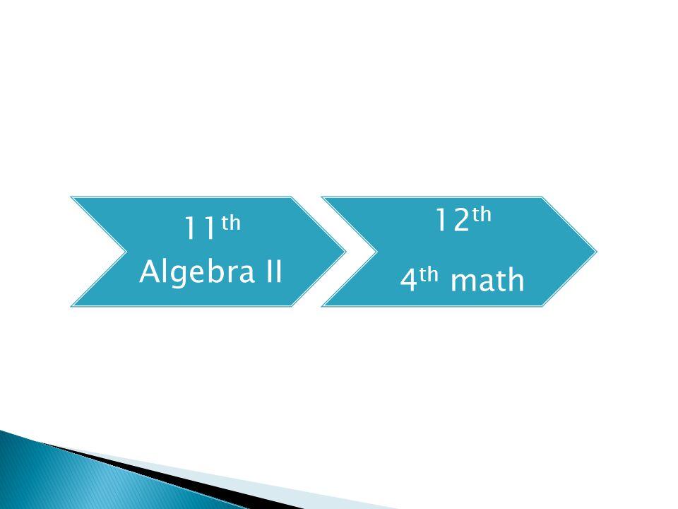 11 th Algebra II 12 th 4 th math
