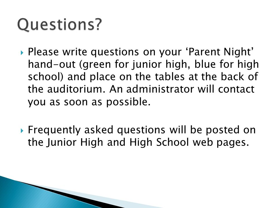  Please write questions on your 'Parent Night' hand-out (green for junior high, blue for high school) and place on the tables at the back of the auditorium.