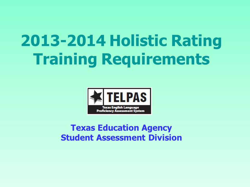 Rater Credentials Each teacher selected to rate an ELL must 1)have the student in class 2)be knowledgeable about the student's ability to use English in instructional and informal settings 3)hold valid education credentials such as a teacher certificate or permit 4)be appropriately trained, as required by TEA 2TEA
