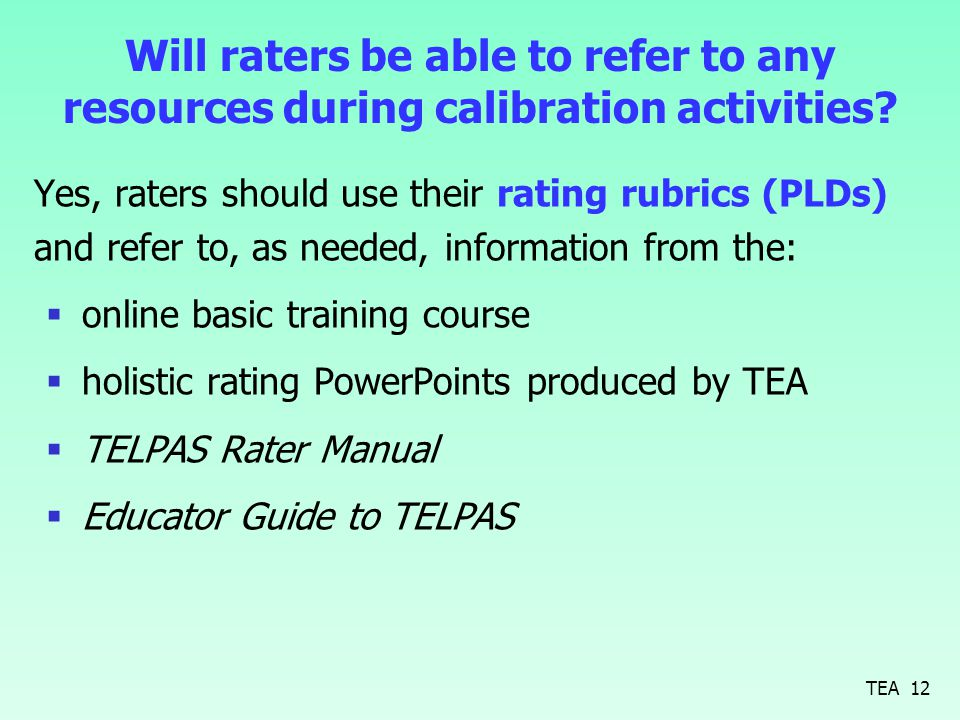 Will raters be able to refer to any resources during calibration activities? Yes, raters should use their rating rubrics (PLDs) and refer to, as neede