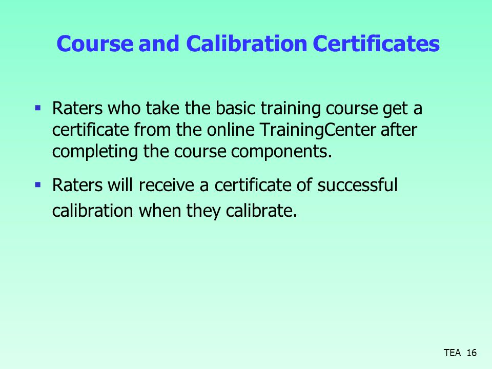  Raters who take the basic training course get a certificate from the online TrainingCenter after completing the course components.  Raters will rec