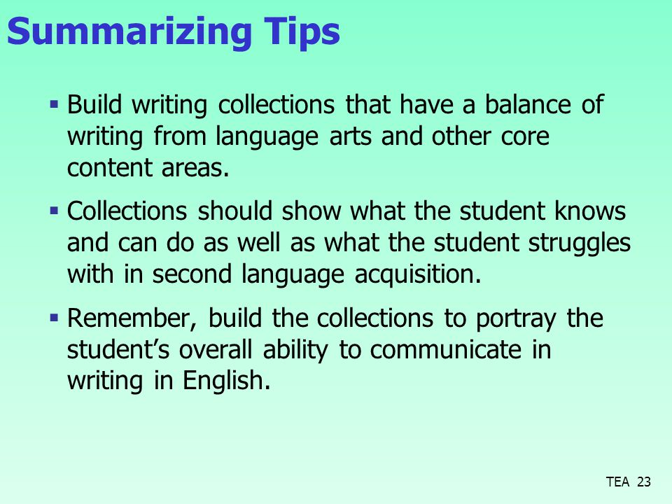 Summarizing Tips  Build writing collections that have a balance of writing from language arts and other core content areas.