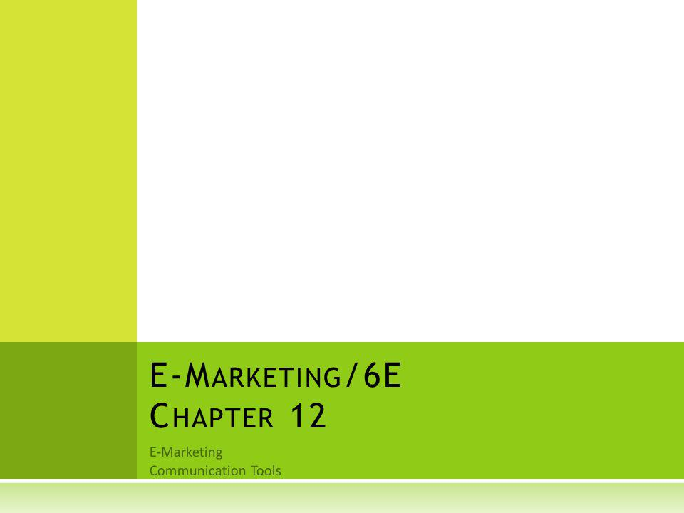 E-Marketing Communication Tools E-M ARKETING /6E C HAPTER 12