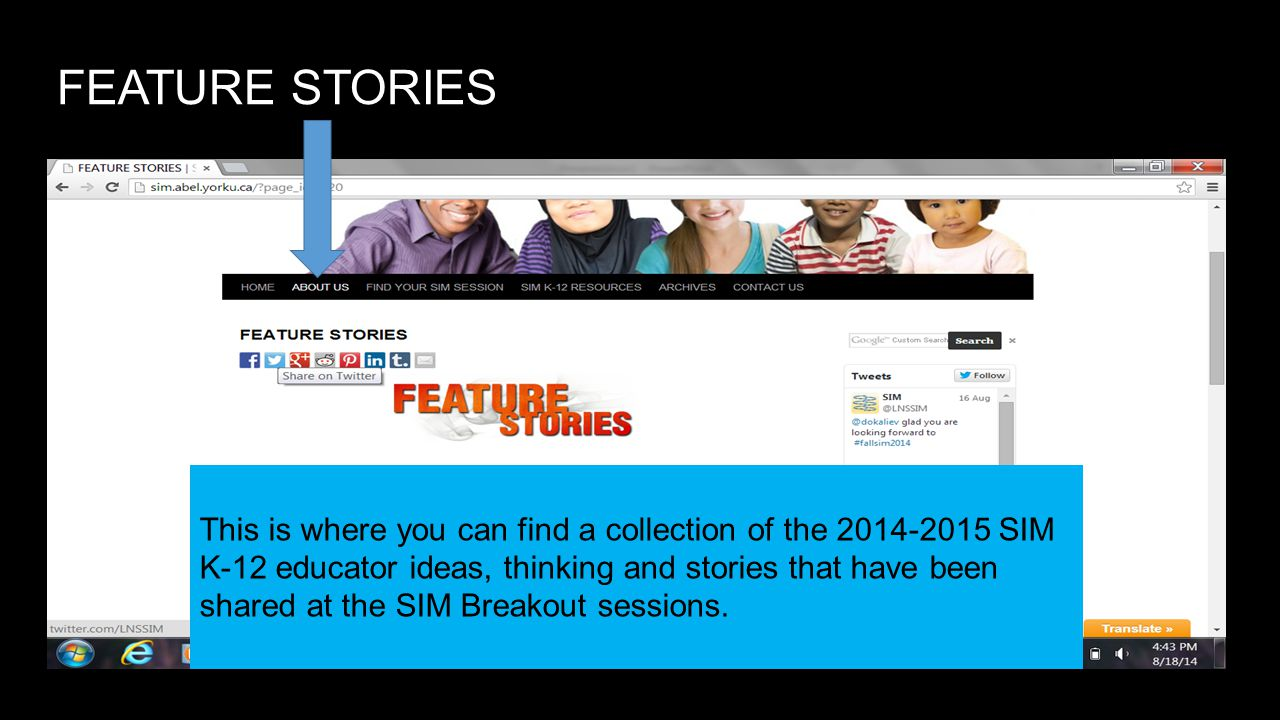 FEATURE STORIES This is where you can find a collection of the 2014-2015 SIM K-12 educator ideas, thinking and stories that have been shared at the SIM Breakout sessions.