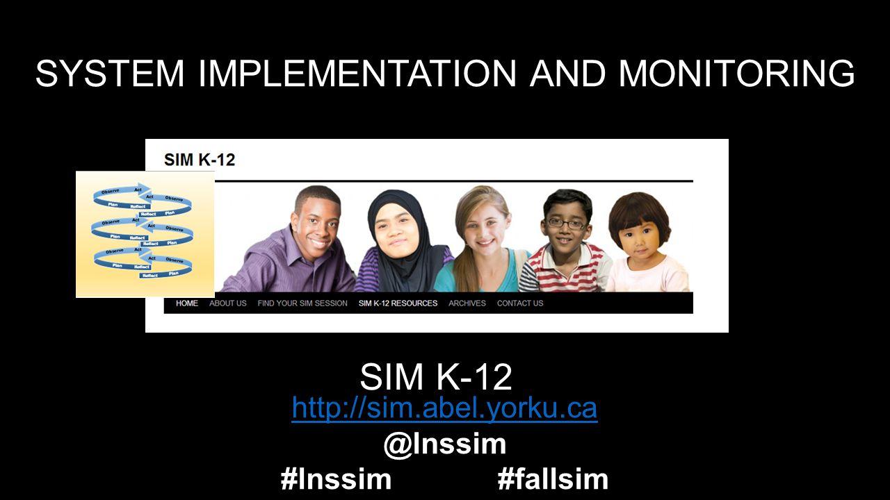 SYSTEM IMPLEMENTATION AND MONITORING SIM K-12 http://sim.abel.yorku.ca @lnssim #lnssim #fallsim