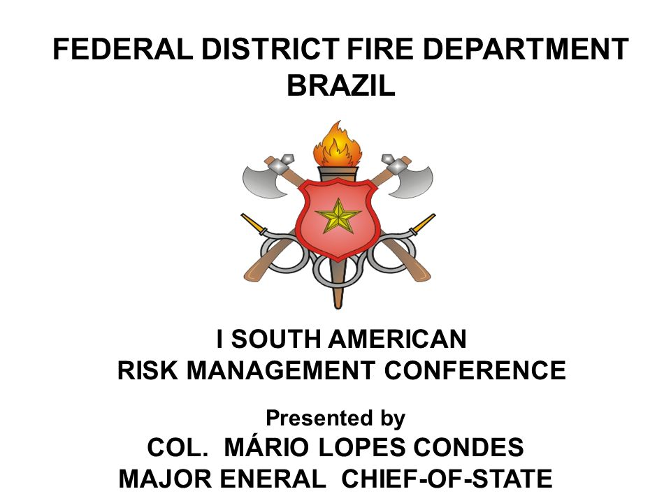 FEDERAL DISTRICT FIRE DEPARTMENT BRAZIL Presented by COL.