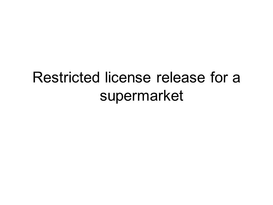 Restricted license release for a supermarket