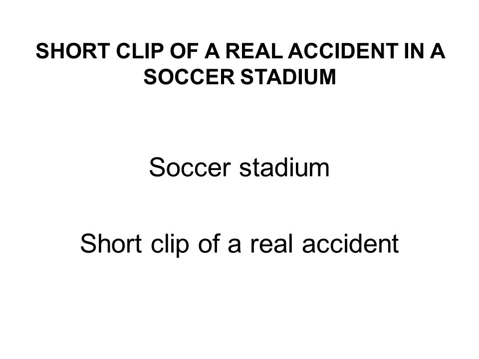 Soccer stadium Short clip of a real accident SHORT CLIP OF A REAL ACCIDENT IN A SOCCER STADIUM