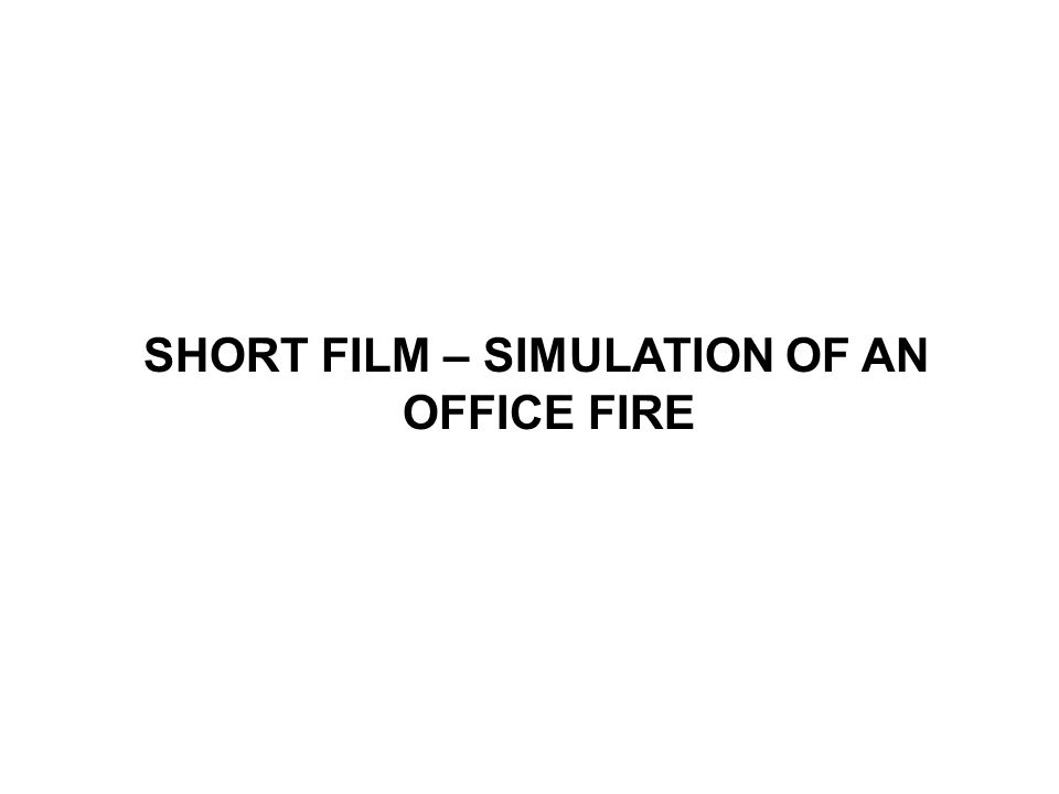 SHORT FILM – SIMULATION OF AN OFFICE FIRE