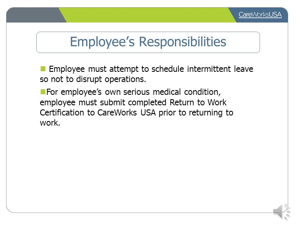 Employee's Responsibilities Notify your supervisor of your absence Call CareWorks USA to report your absence and/or make request for FMLA For Intermit