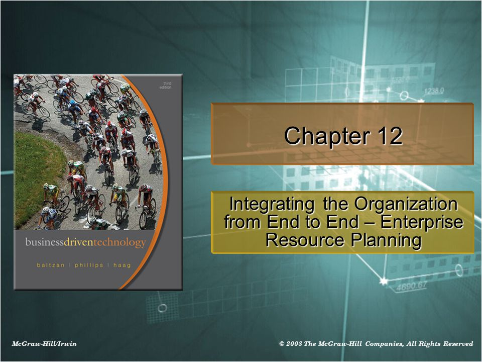 McGraw-Hill/Irwin © 2008 The McGraw-Hill Companies, All Rights Reserved Chapter 12 Integrating the Organization from End to End – Enterprise Resource