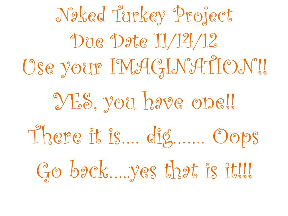 Use your IMAGINATION!! YES, you have one!! There it is…. dig……. Oops Go back…..yes that is it!!!