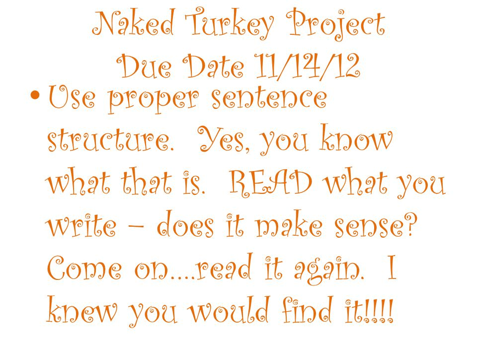 Naked Turkey Project Due Date 11/14/12 Use proper sentence structure.