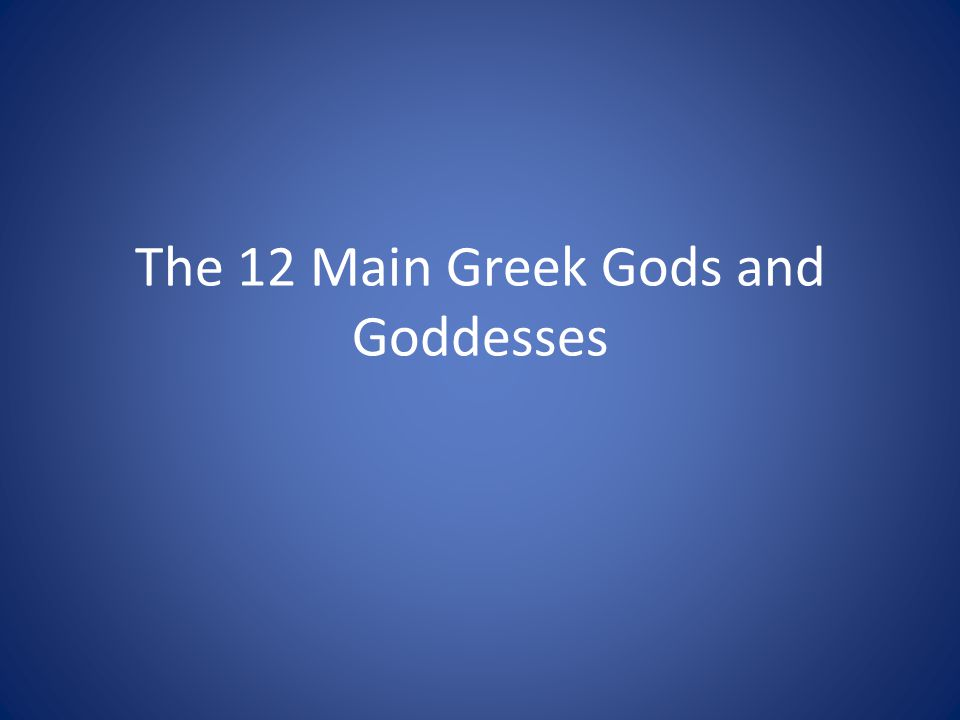 The 12 Main Greek Gods and Goddesses