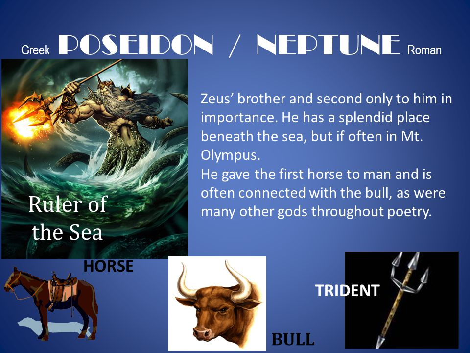 Greek POSEIDON / NEPTUNE Roman Ruler of the Sea TRIDENT BULL HORSE Zeus' brother and second only to him in importance. He has a splendid place beneath