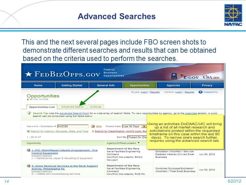14 Advanced Searches This and the next several pages include FBO screen shots to demonstrate different searches and results that can be obtained based on the criteria used to perform the searches.