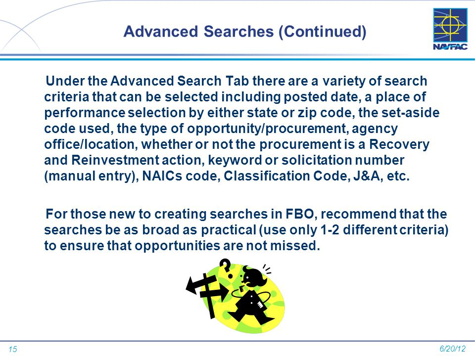 15 Advanced Searches (Continued) Under the Advanced Search Tab there are a variety of search criteria that can be selected including posted date, a pl