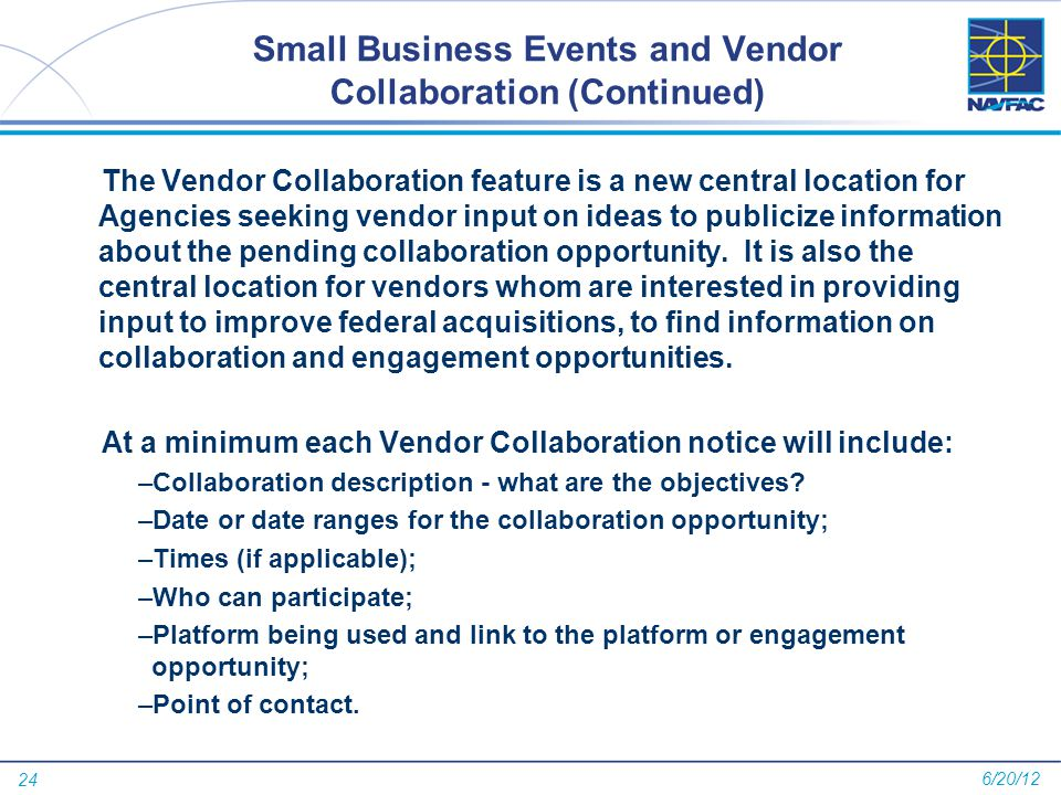 24 Small Business Events and Vendor Collaboration (Continued) The Vendor Collaboration feature is a new central location for Agencies seeking vendor input on ideas to publicize information about the pending collaboration opportunity.
