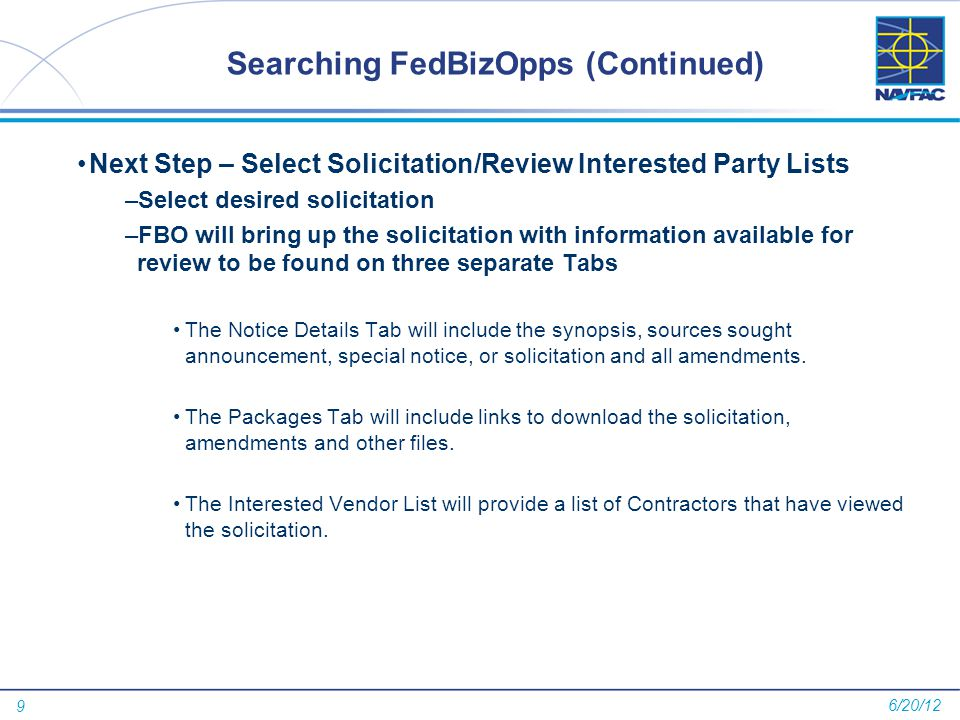 9 Searching FedBizOpps (Continued) Next Step – Select Solicitation/Review Interested Party Lists –Select desired solicitation –FBO will bring up the s