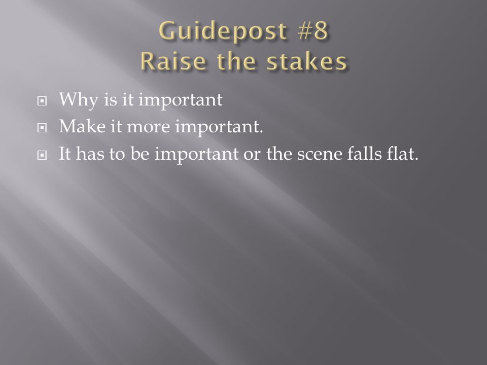  Why is it important  Make it more important.  It has to be important or the scene falls flat.