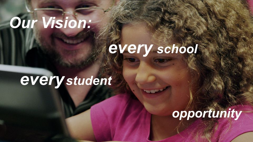 Our Vision: every school every student opportunity