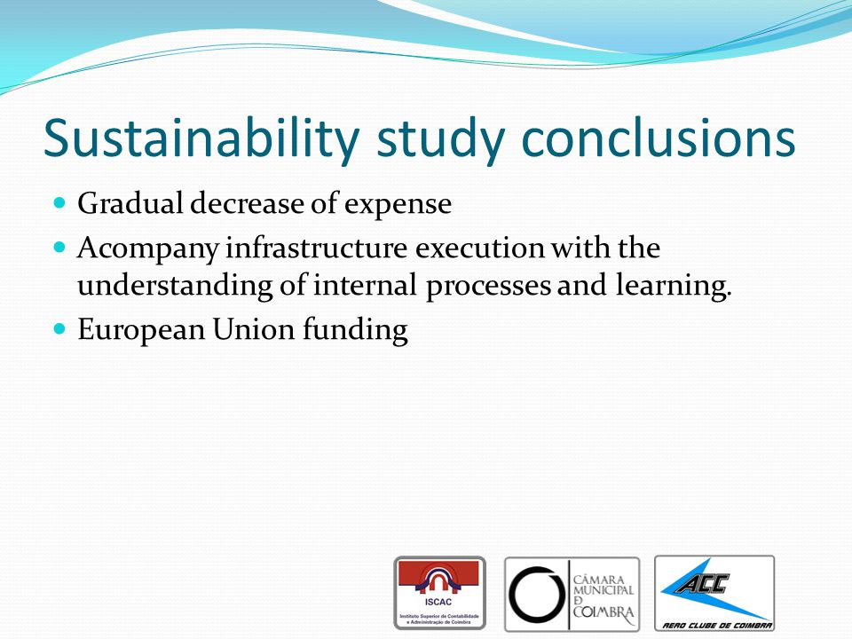 Sustainability study conclusions Gradual decrease of expense Acompany infrastructure execution with the understanding of internal processes and learning.