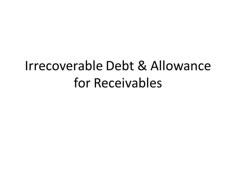 Irrecoverable Debt & Allowance for Receivables