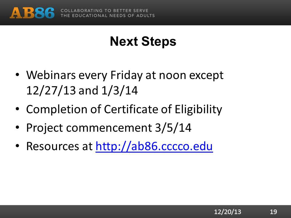 Next Steps Webinars every Friday at noon except 12/27/13 and 1/3/14 Completion of Certificate of Eligibility Project commencement 3/5/14 Resources at