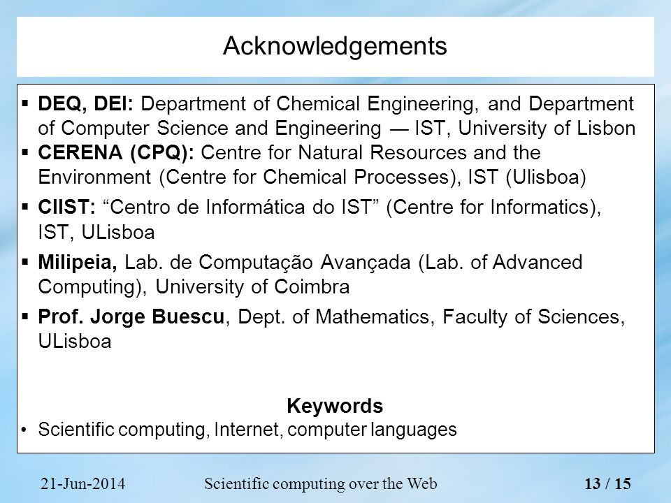 21-Jun-2014Scientific computing over the Web  DEQ, DEI: Department of Chemical Engineering, and Department of Computer Science and Engineering — IST, University of Lisbon  CERENA (CPQ): Centre for Natural Resources and the Environment (Centre for Chemical Processes), IST (Ulisboa)  CIIST: Centro de Informática do IST (Centre for Informatics), IST, ULisboa  Milipeia, Lab.