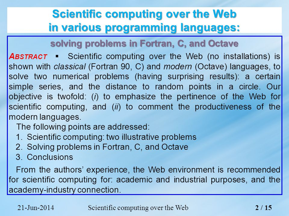 21-Jun-2014Scientific computing over the Web 1.Scientific computing: two illustrative problems 2.Solving problems in Fortran, C, and Octave 3.Conclusions Ernesto Halffter (1905–1989) Lisboa 1938–1954 3 / 15 Scientific computing over the Web in various programming languages