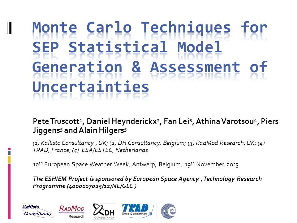 Pete Truscott 1, Daniel Heynderickx 2, Fan Lei 3, Athina Varotsou 4, Piers Jiggens 5 and Alain Hilgers 5 (1) Kallisto Consultancy, UK; (2) DH Consultancy, Belgium; (3) RadMod Research, UK; (4) TRAD, France; (5) ESA/ESTEC, Netherlands 10 th European Space Weather Week, Antwerp, Belgium, 19 th November 2013 The ESHIEM Project is sponsored by European Space Agency, Technology Research Programme (4000107025/12/NL/GLC )