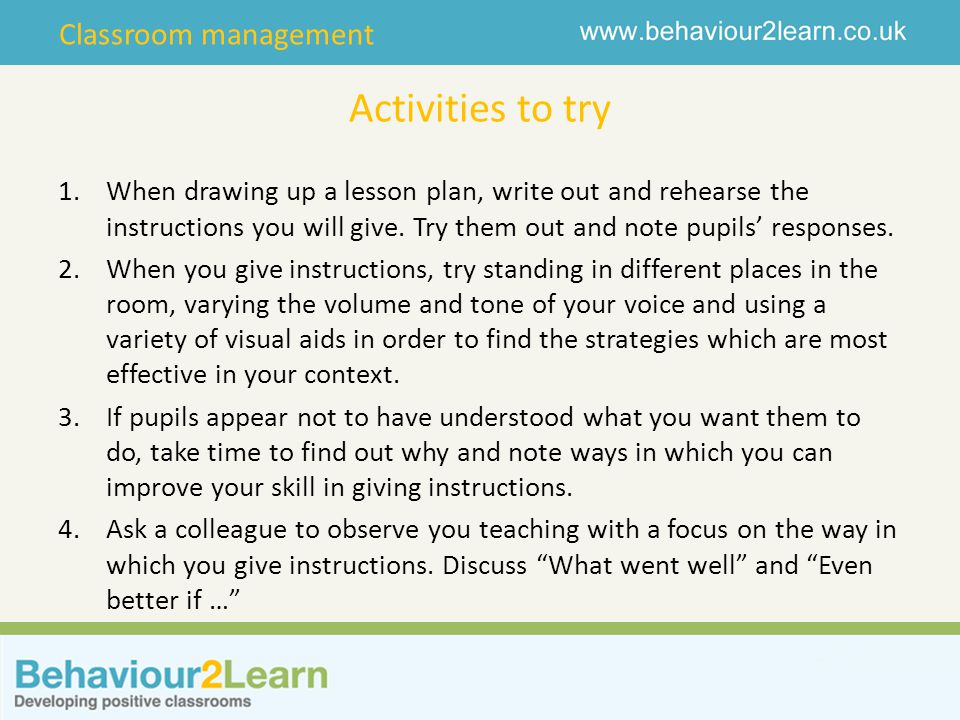 Classroom management Activities to try 1.When drawing up a lesson plan, write out and rehearse the instructions you will give. Try them out and note p