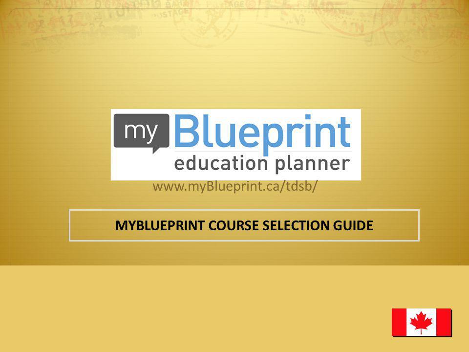 MYBLUEPRINT COURSE SELECTION GUIDE www.myBlueprint.ca/tdsb/