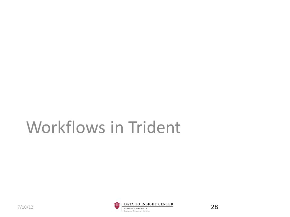 Workflows in Trident 7/10/12 28