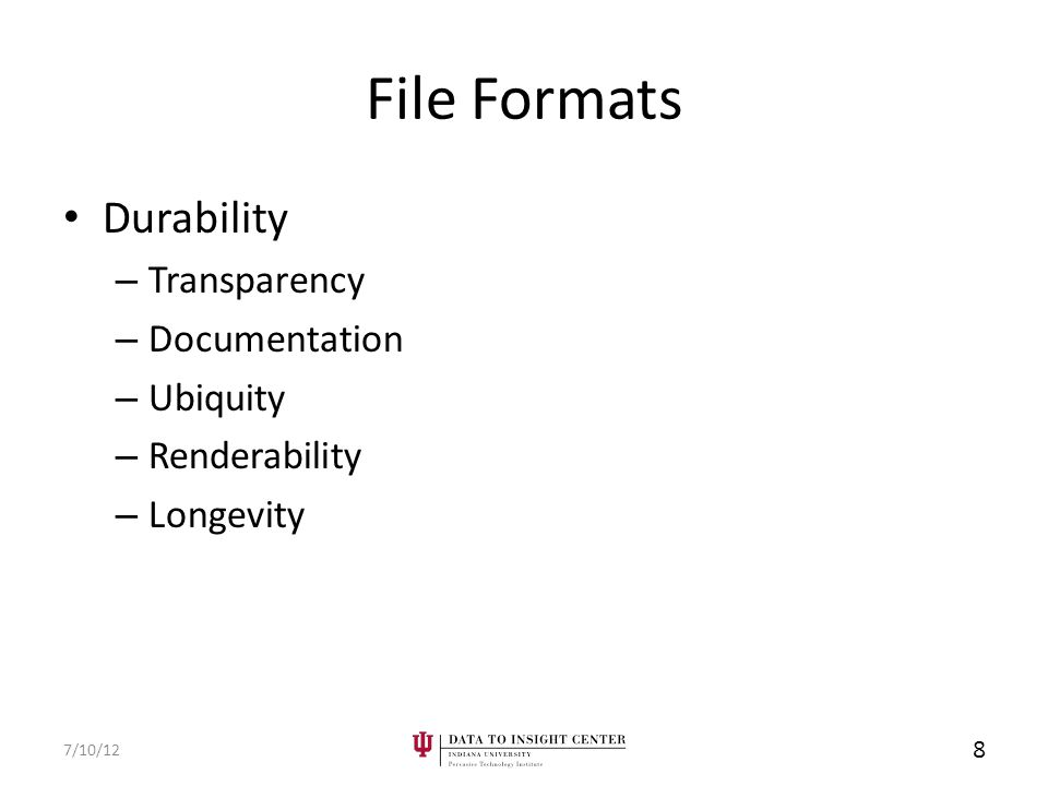 File Formats Durability – Transparency – Documentation – Ubiquity – Renderability – Longevity 7/10/12 8