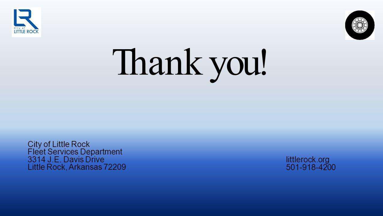 Thank you. City of Little Rock Fleet Services Department 3314 J.E.