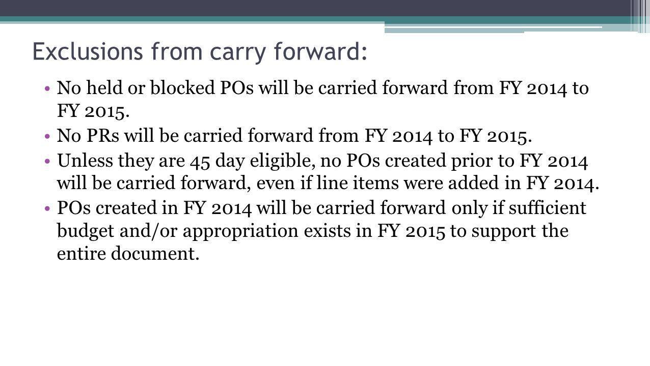 Exclusions from carry forward: No held or blocked POs will be carried forward from FY 2014 to FY 2015.