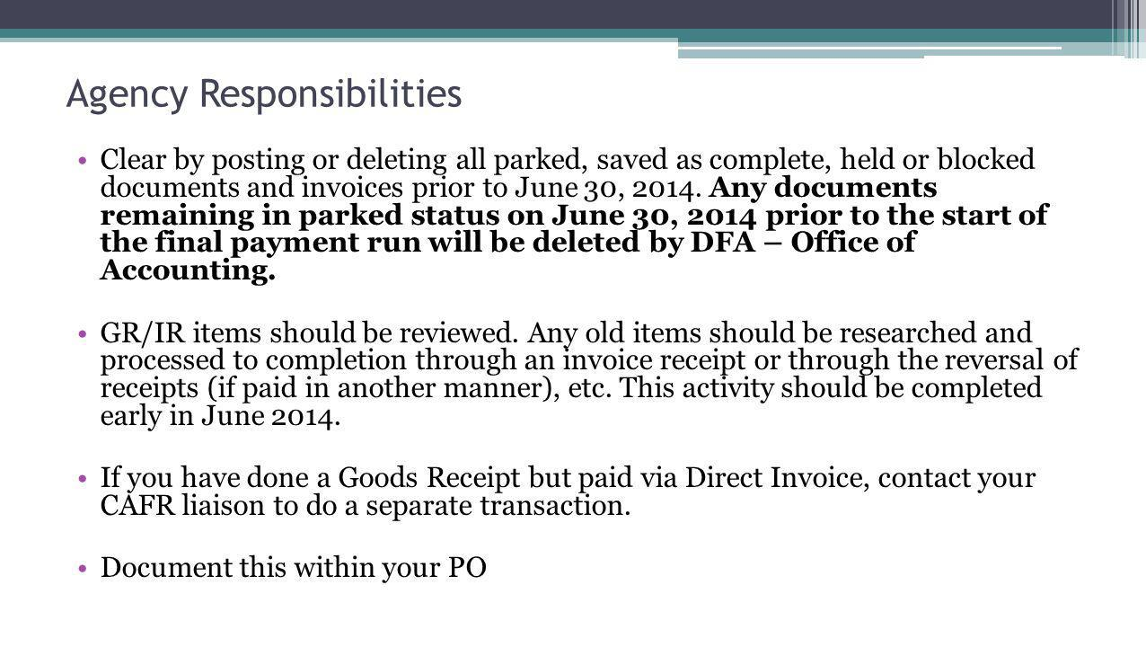 Agency Responsibilities Clear by posting or deleting all parked, saved as complete, held or blocked documents and invoices prior to June 30, 2014.