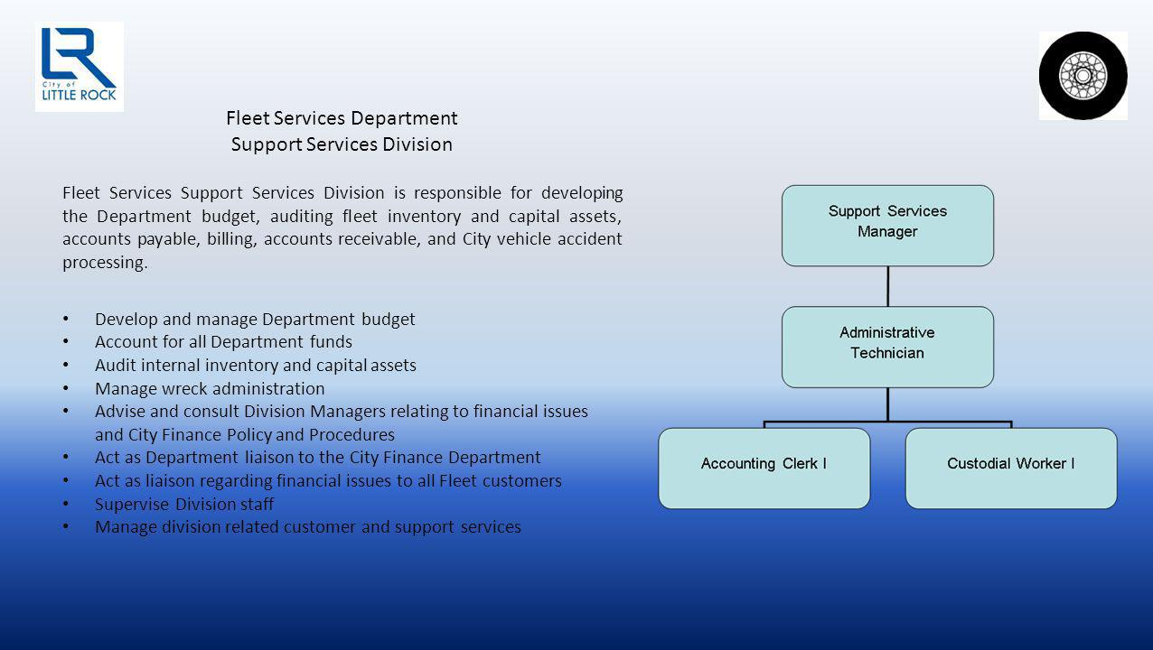 Fleet Services Support Services Division is responsible for developing the Department budget, auditing fleet inventory and capital assets, accounts payable, billing, accounts receivable, and City vehicle accident processing.