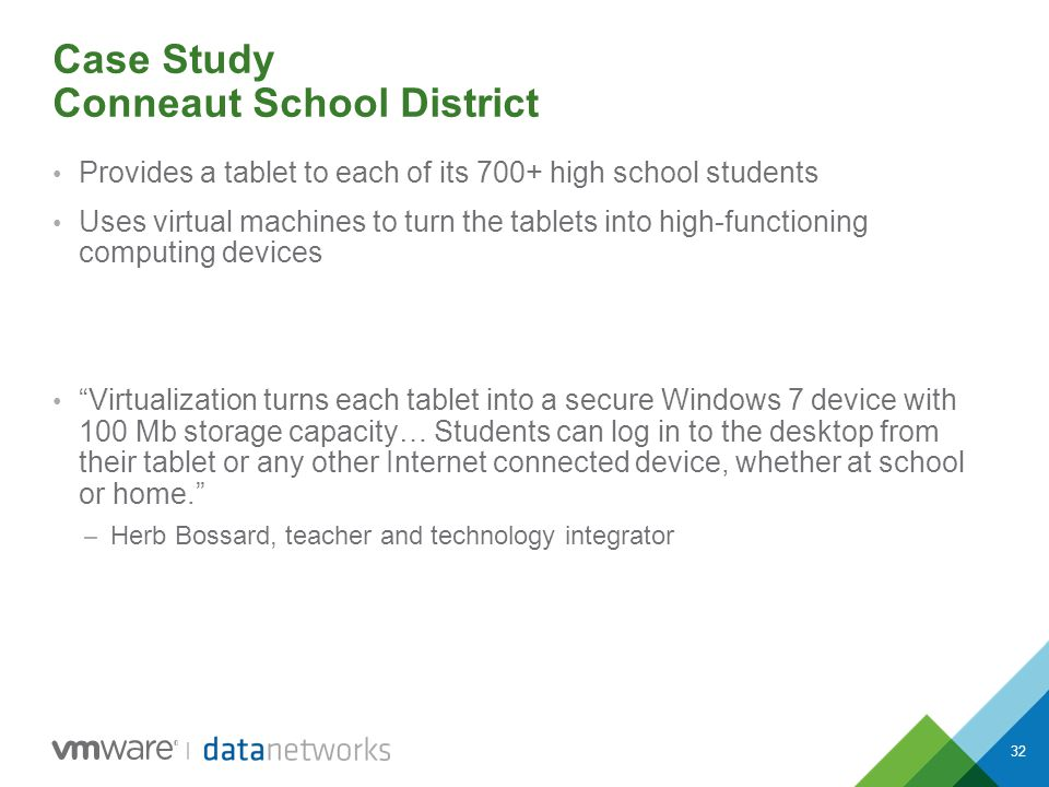 32 Case Study Conneaut School District Provides a tablet to each of its 700+ high school students Uses virtual machines to turn the tablets into high-