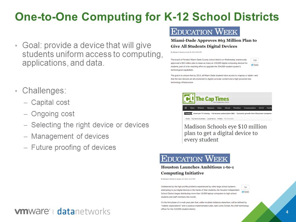 4 One-to-One Computing for K-12 School Districts Goal: provide a device that will give students uniform access to computing, applications, and data. C