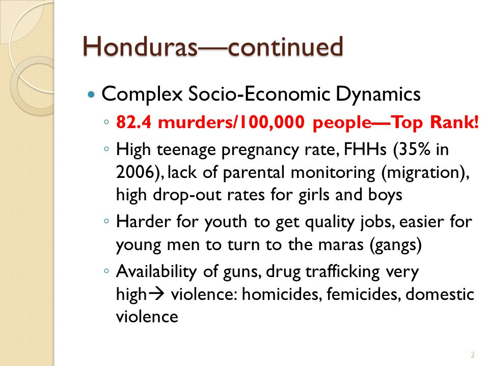 Honduras—continued Complex Socio-Economic Dynamics ◦ 82.4 murders/100,000 people—Top Rank.